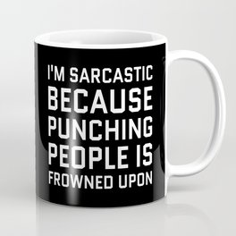 I'M SARCASTIC BECAUSE PUNCHING PEOPLE IS FROWNED UPON (Black & White) Coffee Mug