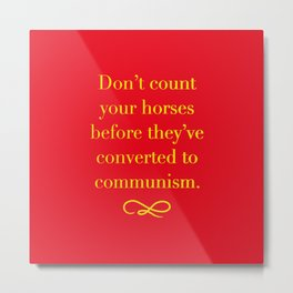 DON'T COUNT YOUR HORSES BEFORE COMMUNISM (RED) Metal Print