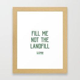 Fill Me Not the Landfill Framed Art Print