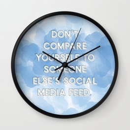 Don't Compare Yourself To Someone Else's Social Media Feed Wall Clock