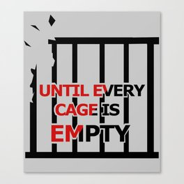Until Every Cage Is Empty. Canvas Print