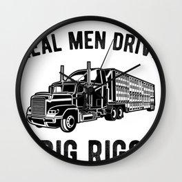 Real Men Drive Big Rigs Truck Driver Semi Trucker Hauling Wall Clock