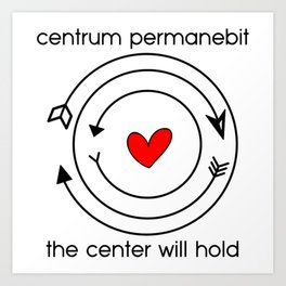 Centrum permanebit | The center will hold Art Print