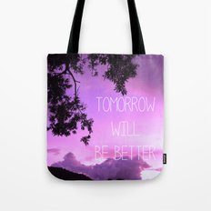 Tomorrow will be better! Tote Bag