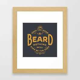 Once You Wear A Beard Nothing Will Ever Be The Same Framed Art Print