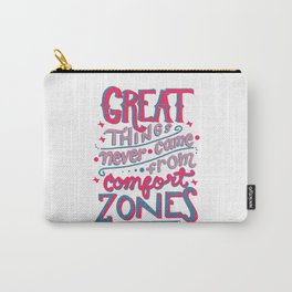 Great Things Never Came From Comfort Zones Carry-All Pouch