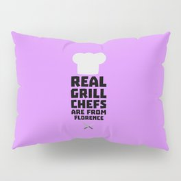 Real Grill Chefs are from Florence T-Shirt Da9z0 Pillow Sham