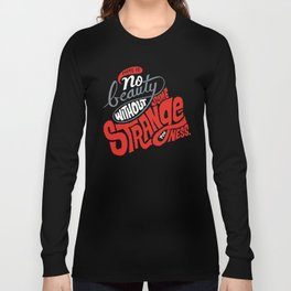 There is no beauty without some strangeness. Long Sleeve T-shirt