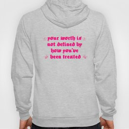 your worth is not defined by how you've been treated Hoody