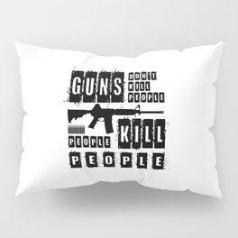 Guns Don't Kill People People Kill People Pillow Sham