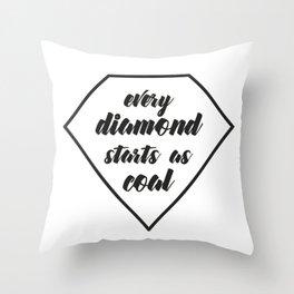 Every diamond starts as coal Throw Pillow
