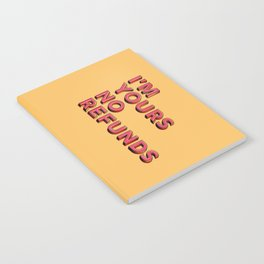 I am yours no refunds - typography Notebook