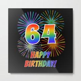 "64th Birthday ""64"" & ""HAPPY BIRTHDAY!"" w/ Rainbow Spectrum Colors + Fun Fireworks Inspired Pattern Metal Print"