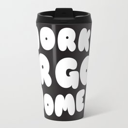 Work or go home Travel Mug