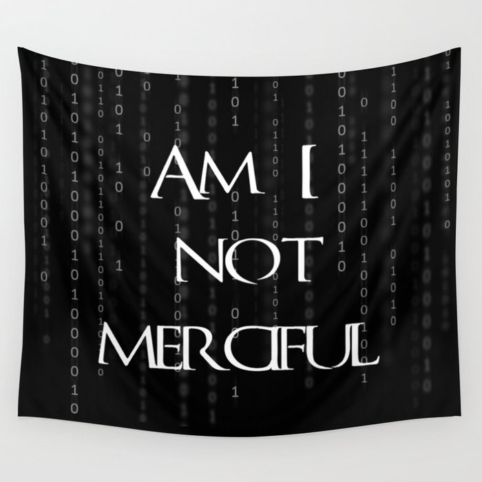 Am I not merciful? Wall Tapestry