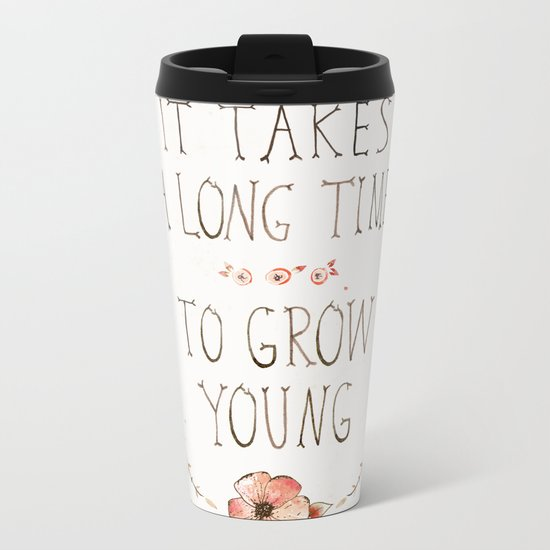 IT TAKES A LONG TIME TO GROW YOUNG Metal Travel Mug
