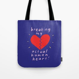 breaking my actual human heart Tote Bag