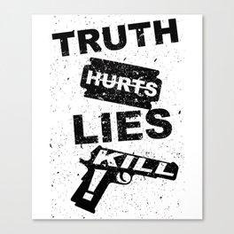 Truth Hurts Lies Kill Canvas Print