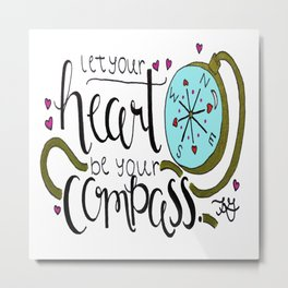 Let Your Heart Be Your Compass Metal Print