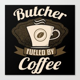 Butcher Fueled By Coffee Canvas Print