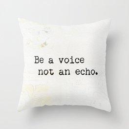 Be a voice not an echo. Throw Pillow