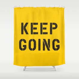 Keep Going black and white graphic design typography poster funny inspirational quote Shower Curtain