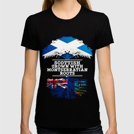 Scottish Grown With Montserratian Roots T-shirt