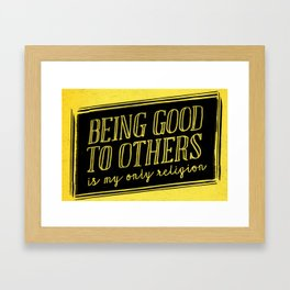 Being good to others is my only religion Framed Art Print