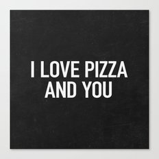 I love pizza and you Canvas Print