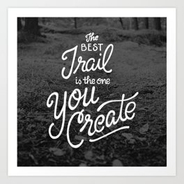 The Best Trail is the One You Create Art Print