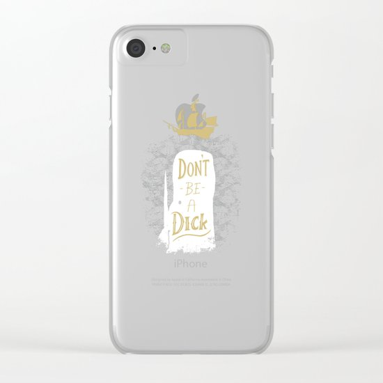 Don't Be A Dick Clear iPhone Case