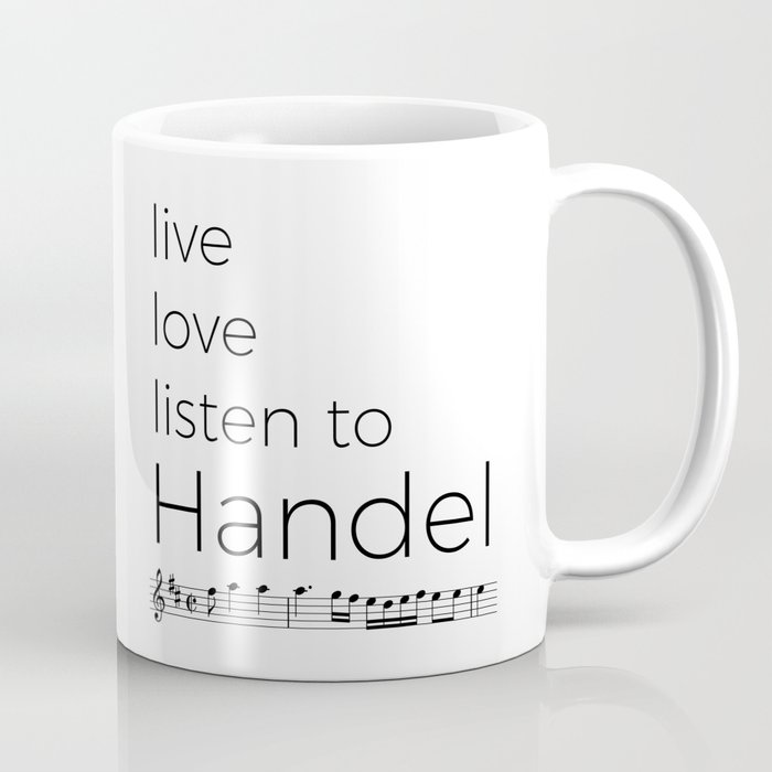 Live, love, listen to Handel Coffee Mug