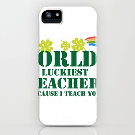 Teacher St Patricks Day Luckiest Teacher iPhone Case