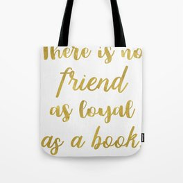 There is no friend as loyal as a book. Tote Bag