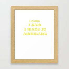 I Came I Saw I Made It Awkward Introvert Shy Loner Introversion Gift Framed Art Print