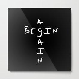 Begin again 1 black and white Metal Print