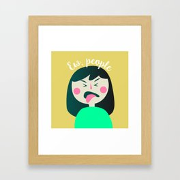 Ew, people. Framed Art Print