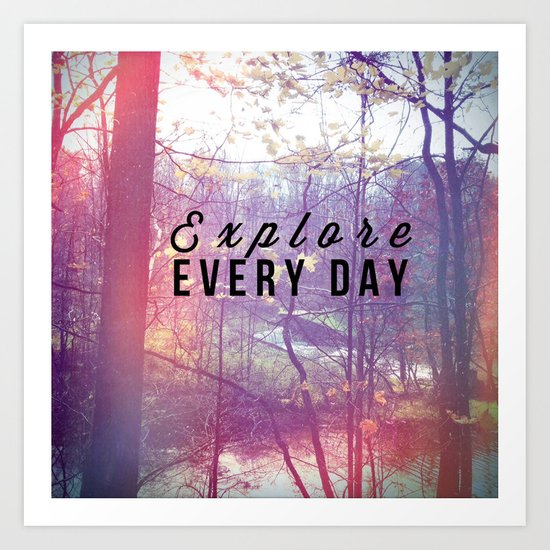 Explore Every Day Art Print