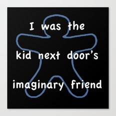 I was the kids next door's imaginary friend Canvas Print