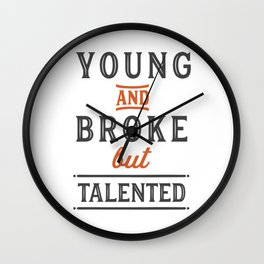 Young and broke but talented Wall Clock