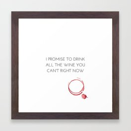 I Promise To Drink All The Wine You Can't Drink Right Now Framed Art Print