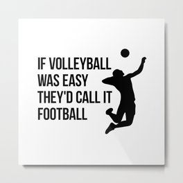 if volleyball was easy they'd call it football Metal Print