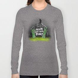 Rock & Roll Never die! Long Sleeve T-shirt