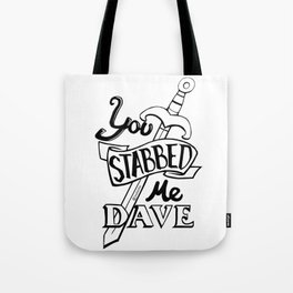 You stabbed me Dave (Black) Tote Bag