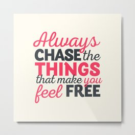 Always chase the things that make you feel happy, inspiraitonal quote, take risks, grab chances Metal Print