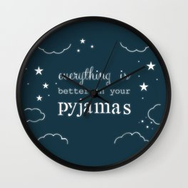 Everything is Better in Your Pyjamas Wall Clock