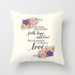 The Greatest of These is Love (floral) Throw Pillow