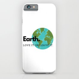 Earth Love It Or Leave It iPhone Case