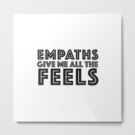 EMPATHS GIVE ME ALL THE FEELS Metal Print