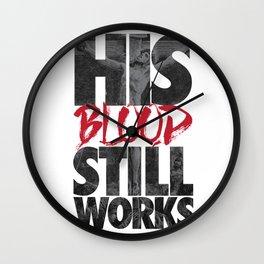 His Blood Still Works Wall Clock